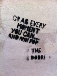 Graffiti - Grab every moment you can and head for the door