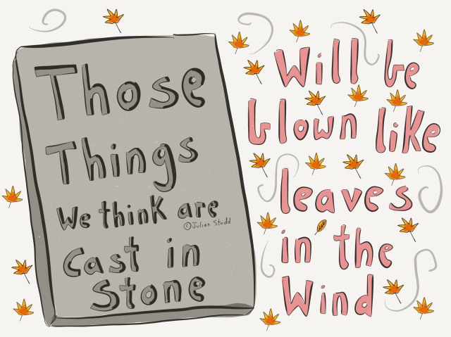 Those things we think are cast in stone